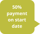 50% payment on start date