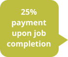 25% payment upon job completion